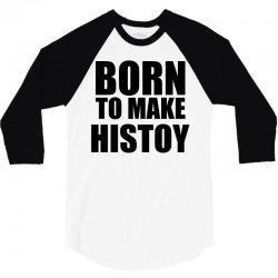 born to make history 3/4 Sleeve Shirt | Artistshot