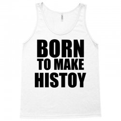 born to make history Tank Top | Artistshot