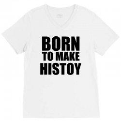 born to make history V-Neck Tee | Artistshot