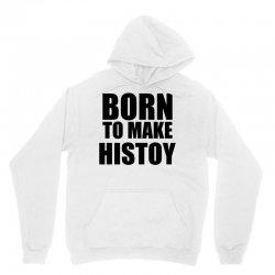 born to make history Unisex Hoodie | Artistshot