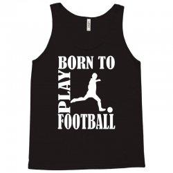 born to play football Tank Top | Artistshot