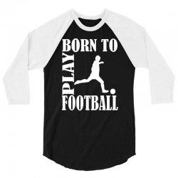 born to play football 3/4 Sleeve Shirt | Artistshot