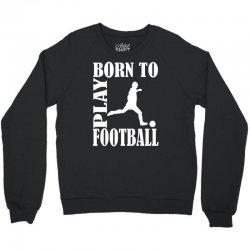born to play football Crewneck Sweatshirt | Artistshot