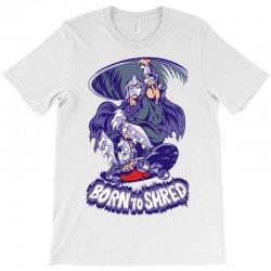born to shred T-Shirt | Artistshot