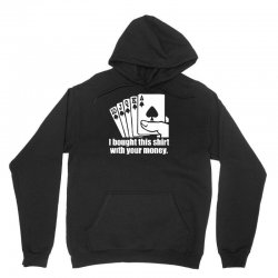 bought this shirt with your money poker Unisex Hoodie | Artistshot