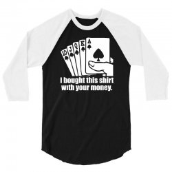 bought this shirt with your money poker 3/4 Sleeve Shirt | Artistshot