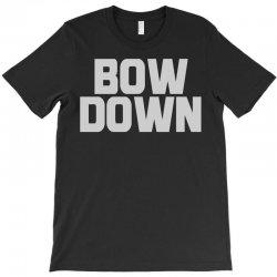 bow down bitches T-Shirt | Artistshot