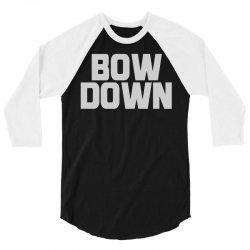 bow down bitches 3/4 Sleeve Shirt | Artistshot