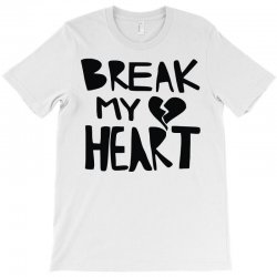 break my heart T-Shirt | Artistshot