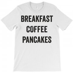 breakfast coffee pancakes T-Shirt | Artistshot