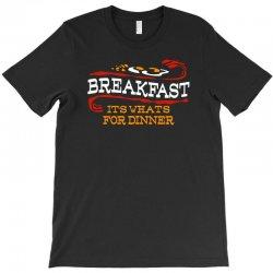 breakfast, it's what's for dinner T-Shirt | Artistshot