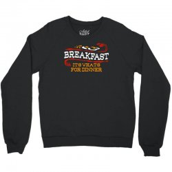 breakfast, it's what's for dinner Crewneck Sweatshirt | Artistshot