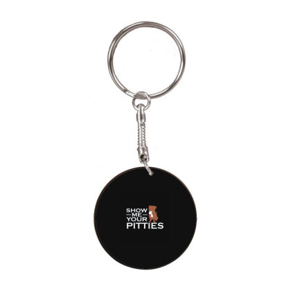 Show Me Your Pitties White Round Keychain Designed By Yad1_
