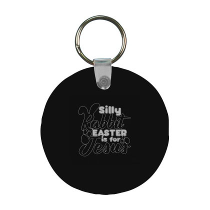 Silly Rabbit Easter Is For Jesus Frp Round Keychain Designed By Yad1_