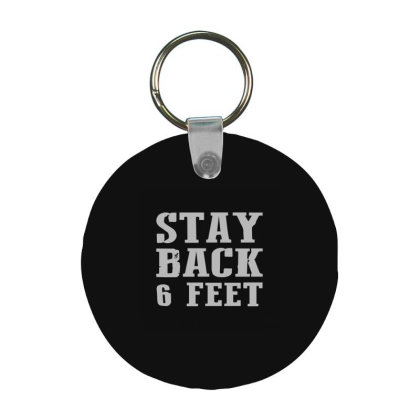 Stay Back 6 Feet Frp Round Keychain Designed By Yad1_
