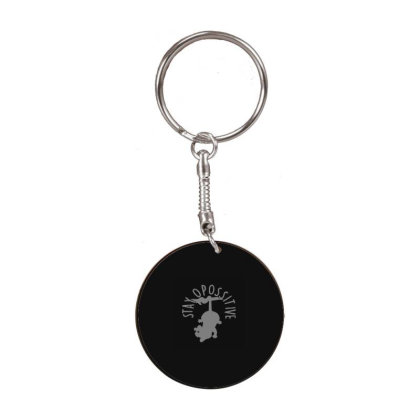 Stay Opossitive White Round Keychain Designed By Yad1_
