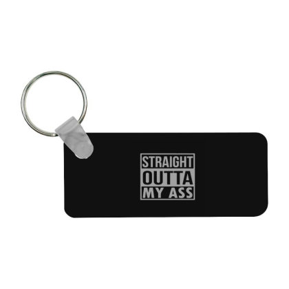 Straight Outta My Ass Frp Rectangle Keychain Designed By Yad1_