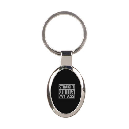 Straight Outta My Ass Oval Keychain Designed By Yad1_