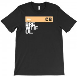 brewtiful beer lover funny text T-Shirt | Artistshot