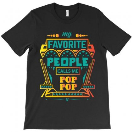My Favorite People Calls Me Pop Pop T-shirt Designed By Designbycommodus
