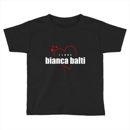 I Love Bianca Balti Toddler T-shirt Designed By Word Power