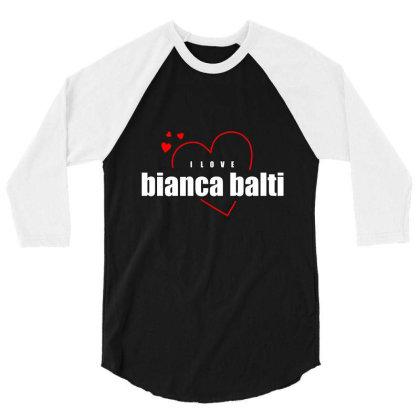I Love Bianca Balti 3/4 Sleeve Shirt Designed By Word Power