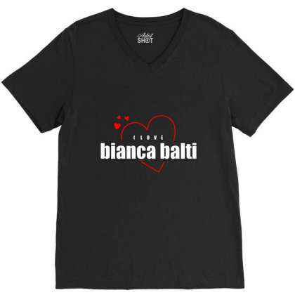 I Love Bianca Balti V-neck Tee Designed By Word Power