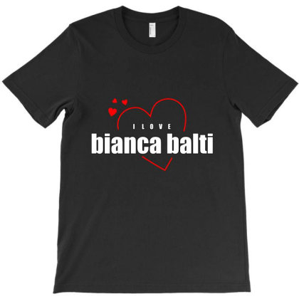 I Love Bianca Balti T-shirt Designed By Word Power