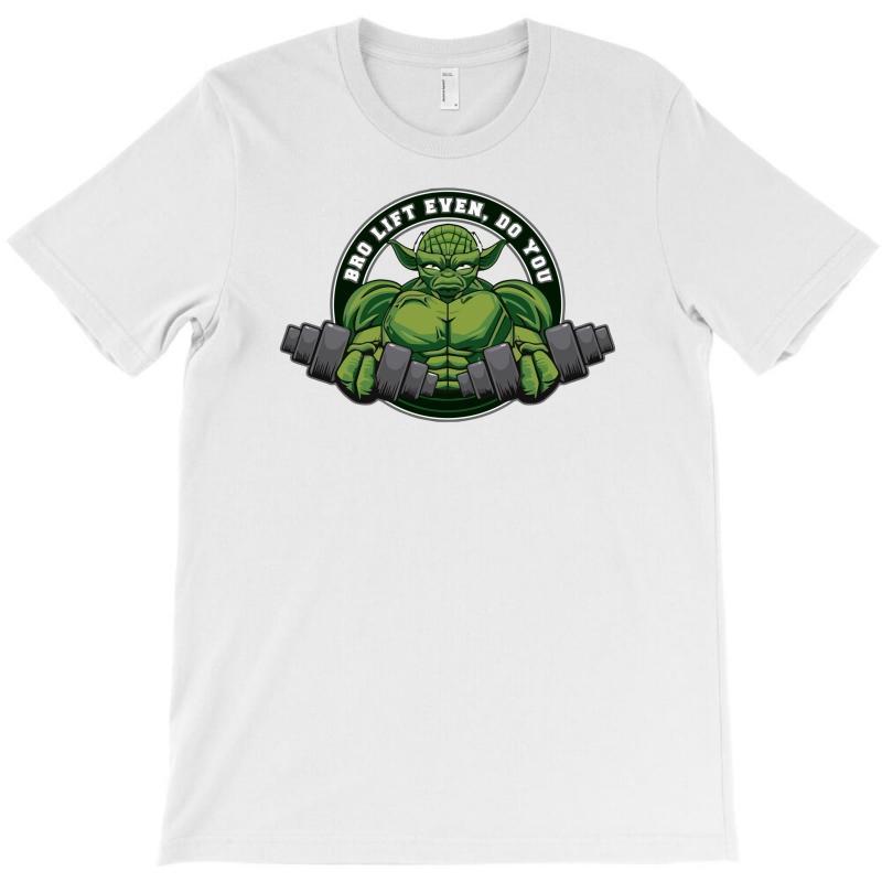 Bro Lift Even, Do You T-shirt | Artistshot