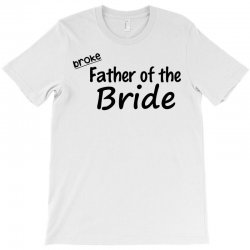 broke father of the bride T-Shirt | Artistshot