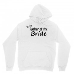 broke father of the bride Unisex Hoodie | Artistshot