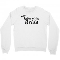 broke father of the bride Crewneck Sweatshirt | Artistshot