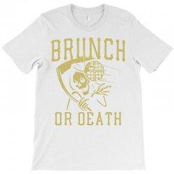 brunch or death T-Shirt | Artistshot
