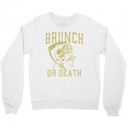 brunch or death Crewneck Sweatshirt | Artistshot