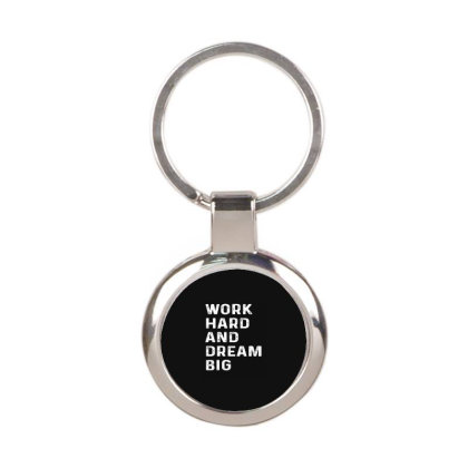 Work Hard And Dream Big Round Keychain Designed By Faical