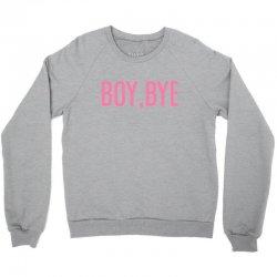 boy, bye Crewneck Sweatshirt   Artistshot