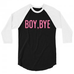 boy, bye 3/4 Sleeve Shirt   Artistshot