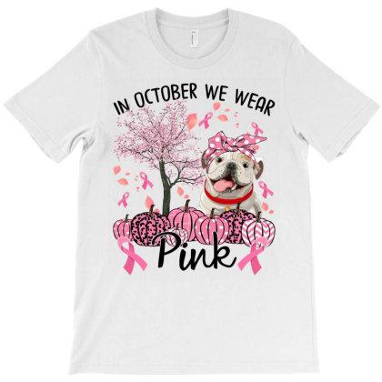 In October We Wear Pink Dog T-shirt Designed By Badaudesign
