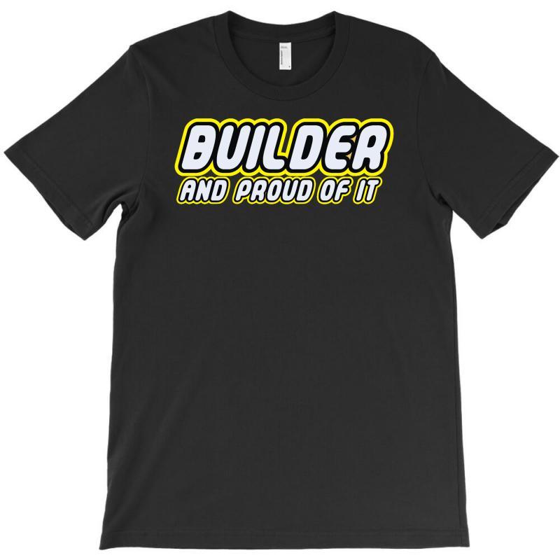 Builder Proud T-shirt | Artistshot
