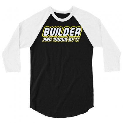 Builder Proud 3/4 Sleeve Shirt Designed By Monstore