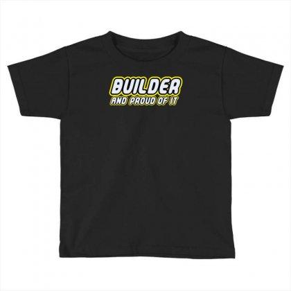 Builder Proud Toddler T-shirt Designed By Monstore
