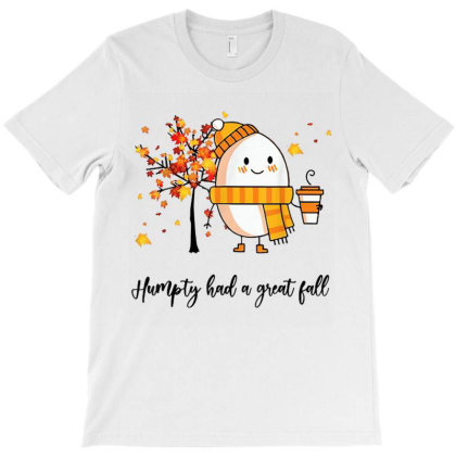 Humpty Had A Great Fall Funny Autumn T-shirt Designed By Mrt90