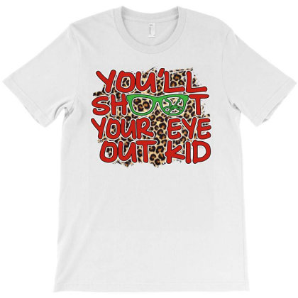 You'll Shoot Your Eye Out Kid T-shirt Designed By Sengul