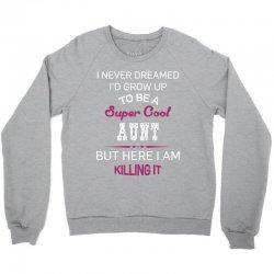 i am killing it aunt Crewneck Sweatshirt | Artistshot