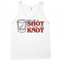 buy me a shot i'm tying the knot cute Tank Top | Artistshot