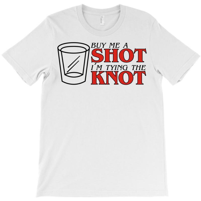 Buy Me A Shot I'm Tying The Knot Cute T-shirt | Artistshot