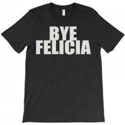 bye felicia (2) T-Shirt | Artistshot