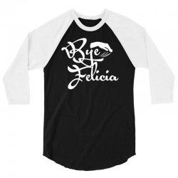 bye felicia funny 3/4 Sleeve Shirt | Artistshot