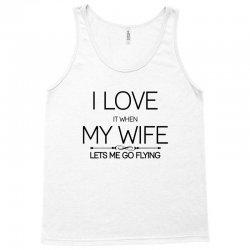 I Love It When My Wife Lets Me Go Flying Tank Top | Artistshot