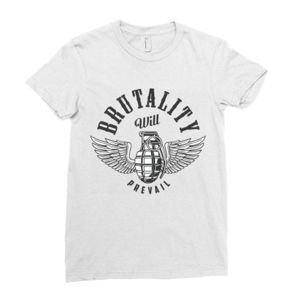 Brutality Will Prevail Ladies Fitted T-shirt Designed By Estore